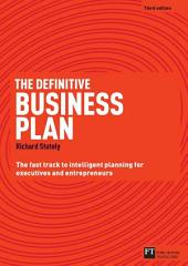 The Definitive Business Plan: The Fast Track to Intelligent Planning for Executives and Entrepreneurs, Edition 3