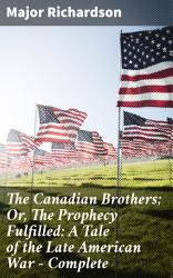 The Canadian Brothers Or The Prophecy Fulfilled A Tale Of The Late American War Complete Book PDF