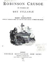 Robinson Crusoe  by D  Defoe  Pt  1 2 abridged  in words of one syllable by Mary Godolphin PDF