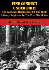 Fine Conduct Under Fire: The Tactical Effectiveness Of The 165th Infantry Regiment In The First World War