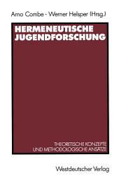 Hermeneutische Jugendforschung: Theoretische Konzepte und methodologische Ansätze
