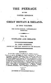 The Peerage of the United Kingdom of Great Britain & Ireland: In Two Volumes. Scotland and Ireland. 2