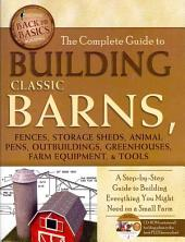 The Complete Guide to Building Classic Barns, Fences, Storage Sheds, Animal Pens, Outbuildings, Greenhouses, Farm Equipment, & Tools: A Step-by-step Guide to Building Everything You Might Need on a Small Farm : with Companion CD-ROM.