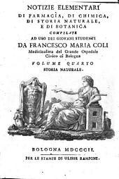 Notizie elementari di farmacia, di chimica, di storia naturale, e di botanica compilate ad uso dei giovani studenti da Francesco Maria Coli ... Volume primo [-quinto] ..: 4: Storia naturale