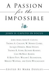 Passion for the Impossible, A: John D. Caputo in Focus