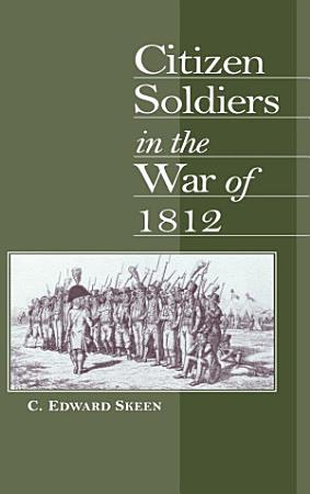 Citizen Soldiers in the War of 1812 PDF