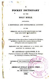 A Pocket Dictionary of the Holy Bible ...: Prepared for the American S.S. Union and Adapted to General Use
