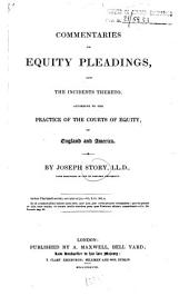 Commentaries on Equity Pleadings, and the Incidents Thereto: According to the Practice of the Courts of Equity of England and America