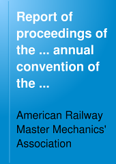 Report of Proceedings of the ... Annual Convention of the American Railway Master Mechanics' Association: Volume 50