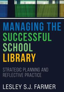 Managing the Successful School Library  Strategic Planning and Reflective Practice PDF