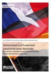 Deutschland und Frankreich: Geschichte einer Hassliebe: Vom deutsch-französischen Freundschaftsvertrag bis zum gemeinsamen Jugendwerk