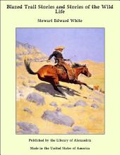 Blazed Trail Stories and Stories of the Wild Life