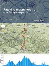 Fatevi le mappe vostre con Google Maps: Volume 3