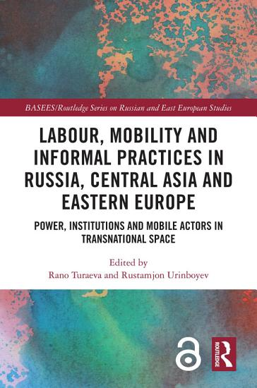 Labour  Mobility and Informal Practices in Russia  Central Asia and Eastern Europe PDF