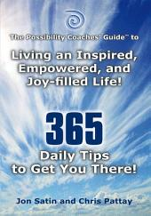 The Possibility Coaches' GuideTM: Living an Inspired, Empowered, and Joy-filled Life! 365 Daily Tips to Get You There!