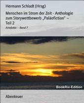 """Menschen im Strom der Zeit - Anthologie zum Storywettbewerb """"Paläofiction"""" - Teil 2: Artefakte -, Band 7"""