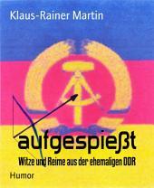 aufgespießt: Witze und Reime aus der ehemaligen DDR