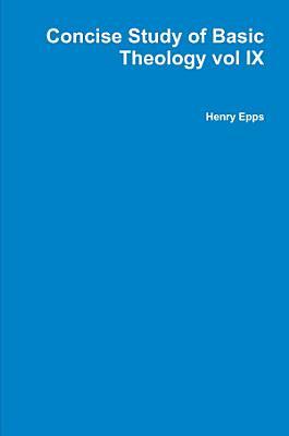 Concise Study of Basic Theology vol IX