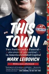 This Town: Two Parties and a Funeral--Plus Plenty of Valet Parking!--in America's GildedCapital