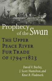 Prophecy of the Swan: The Upper Peace River Fur Trade of 1794-1823