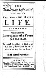 The Gentleman Instructed In The Conduct Of A Virtuous And Happy Life In Three Parts To Which Is Added A Word To The Ladies By Way Of Supplement To The First Part By William Darrell With A Dedication By George Hickes And A Prefatory Epistle Signed I Y D The Sixth Edition Book PDF