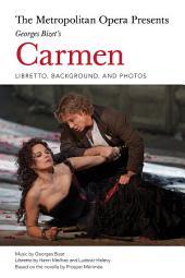 The Metropolitan Opera Presents: Georges Bizet's Carmen: Libretto, Background, and Photos