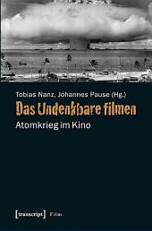 Das Undenkbare filmen: Atomkrieg im Kino