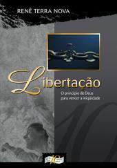 Libertação: O princípio de Deus para vencer a iniqüidade