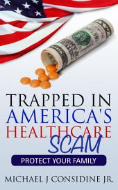 Trapped in America's Healthcare Scam: Protect Your Family