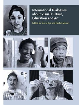 International Dialogues about Visual Culture  Education and Art PDF