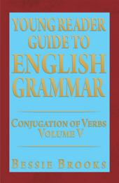 Young Reader Guide to English Grammar: Conjugation of Verbs
