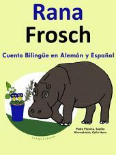 Cuento Bilingüe en Español y Alemán: Rana - Frosch: Aprender Alemán - Alemán para niños.