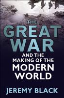 The Great War and the Making of the Modern World PDF