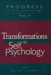 Progress in Self Psychology, V. 20: Transformations in Self Psychology