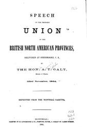 Speech on the Proposed Union of the British North American Provinces, Delivered at Sherbrooke, C.E.