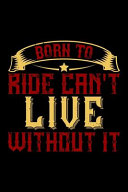 Born to Ride Can't Live Without It