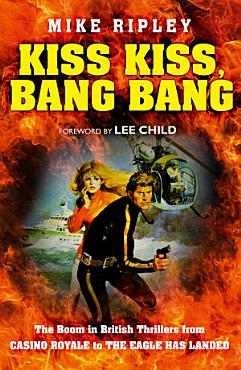Kiss Kiss  Bang Bang  The Boom in British Thrillers from Casino Royale to The Eagle Has Landed PDF