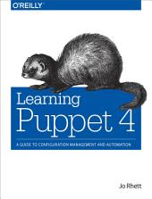 Learning Puppet 4: A Guide to Configuration Management and Automation