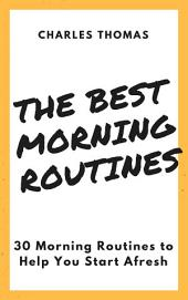 The Best Morning Routines: 30 Morning Routines to Help You Start Afresh