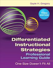 Differentiated Instructional Strategies Professional Learning Guide: One Size Doesn't Fit All, Edition 3