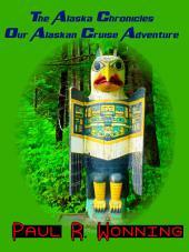 The Alaska Chronicles – Our Alaskan Cruise Adventure: A Travel Guide to an Alaska Cruise