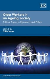 Older Workers in an Ageing Society: Critical Topics in Research and Policy