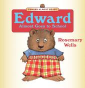 Edward Almost Goes to School: Read-Aloud Edition