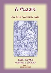 A PUZZLE - An Old Scottish Riddle: Baba Indaba Children's Stories Issue 77