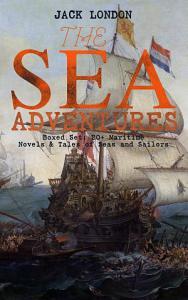 THE SEA ADVENTURES - Boxed Set: 20+ Maritime Novels & Tales of Seas and Sailors