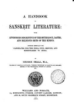 A handbook of Sansk   it literature  with appendices descriptive of the mythology  castes  and religious sects of the Hindus PDF