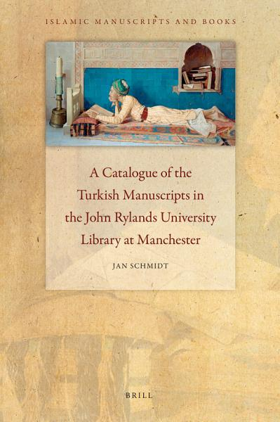 A Catalogue Of The Turkish Manuscripts In The John Rylands University Library At Manchester
