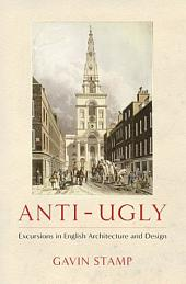 Anti-Ugly: Excursions in English Architecture and Design