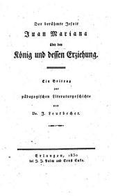 Der berühmte Jesuit Juan Mariana über den König und dessen Erziehung: ein Beitrag zur pädagogischen Literaturgeschichte