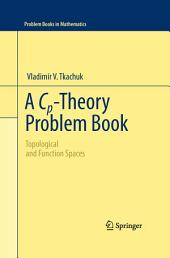 A Cp-Theory Problem Book: Topological and Function Spaces